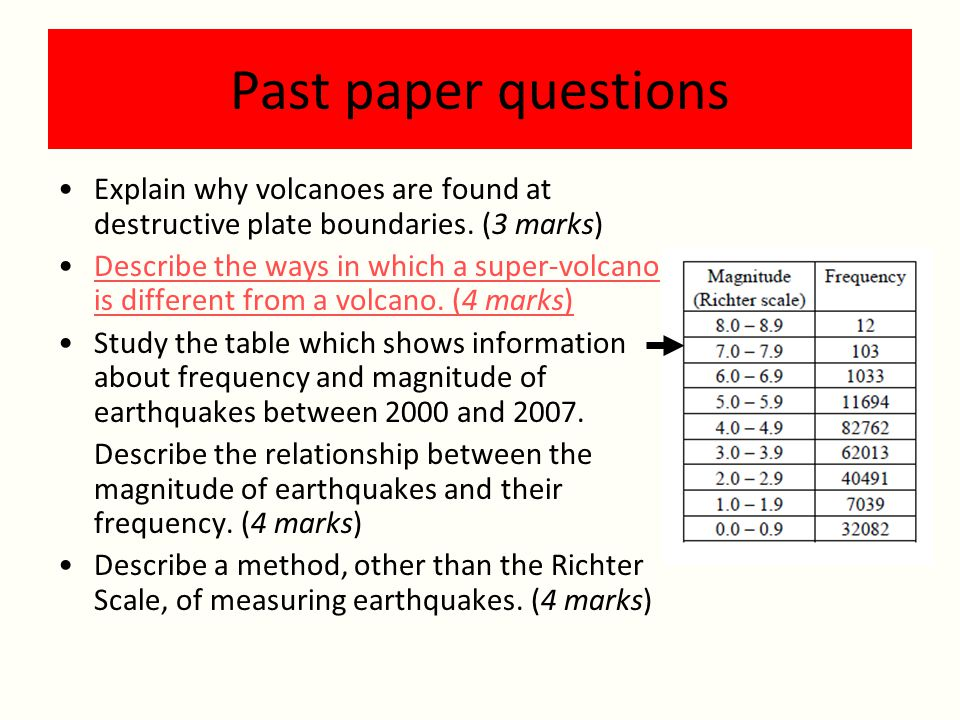 Past paper questions Explain why volcanoes are found at destructive plate boundaries. (3 marks)