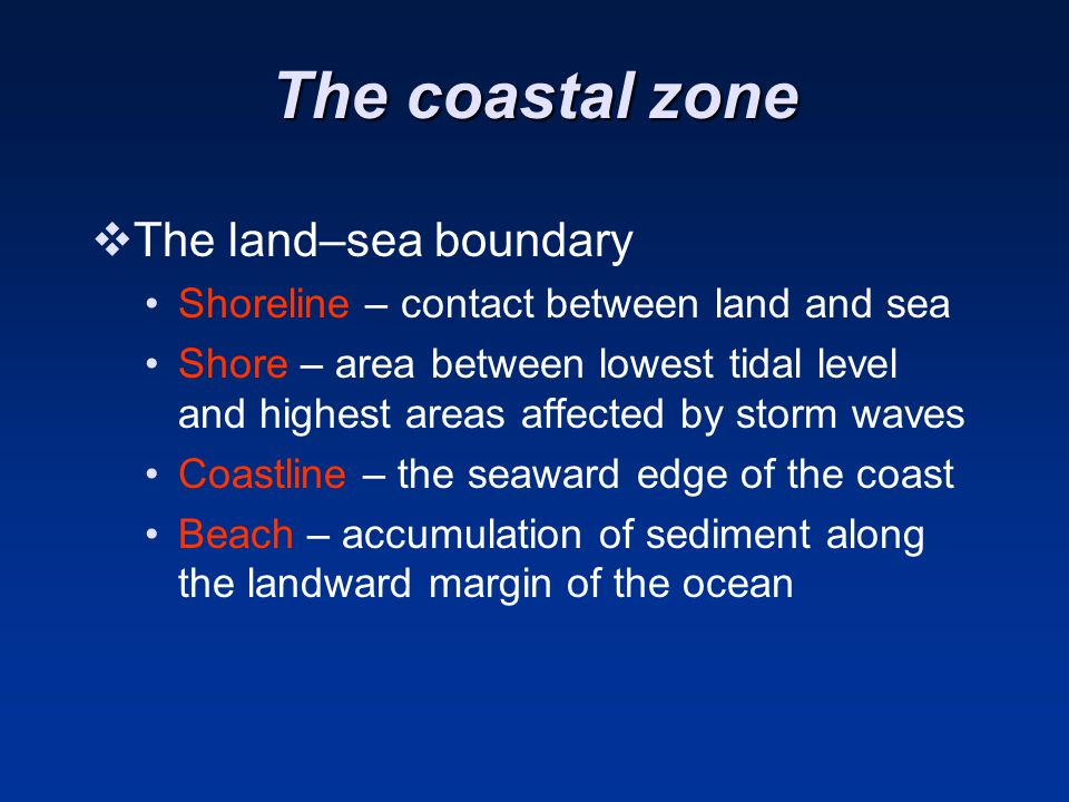 The coastal zone The land–sea boundary