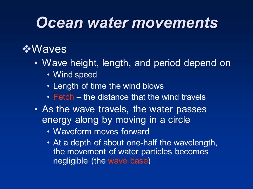 Ocean water movements Waves Wave height, length, and period depend on