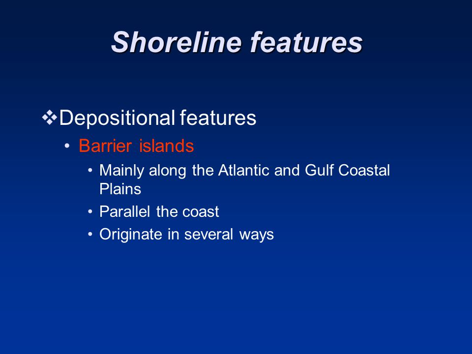 Shoreline features Depositional features Barrier islands