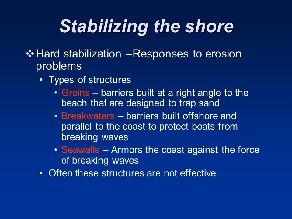 Stabilizing the shore Hard stabilization –Responses to erosion problems. Types of structures.
