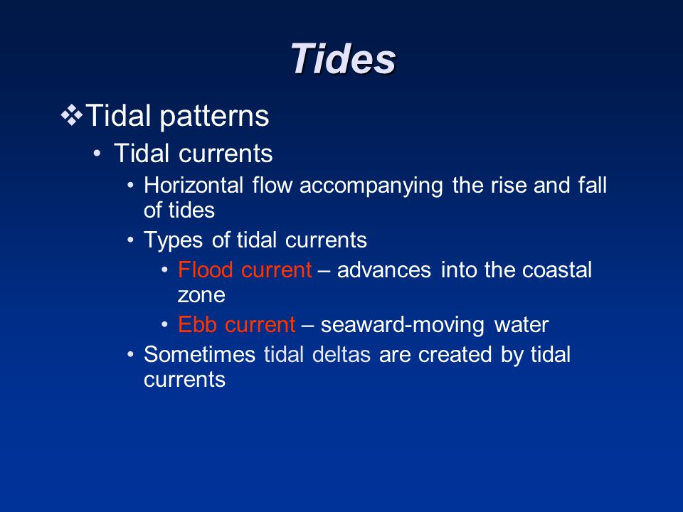 Tides Tidal patterns Tidal currents