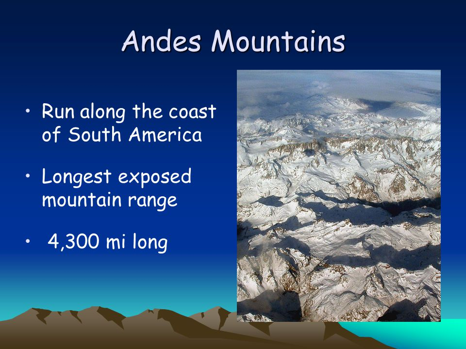 Andes Mountains Run along the coast of South America