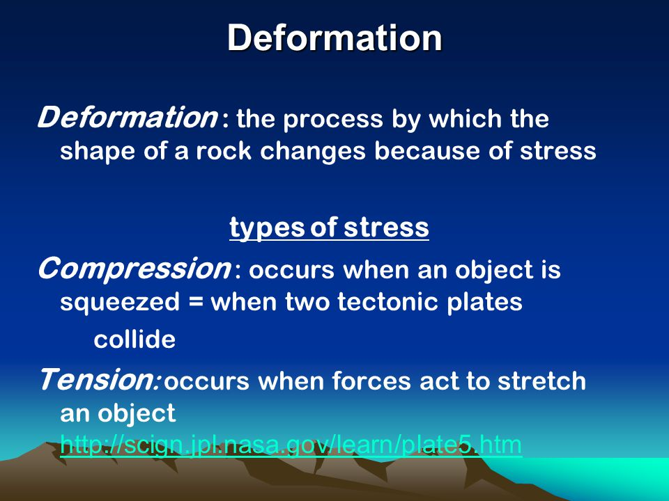 Deformation Deformation : the process by which the shape of a rock changes because of stress. types of stress.