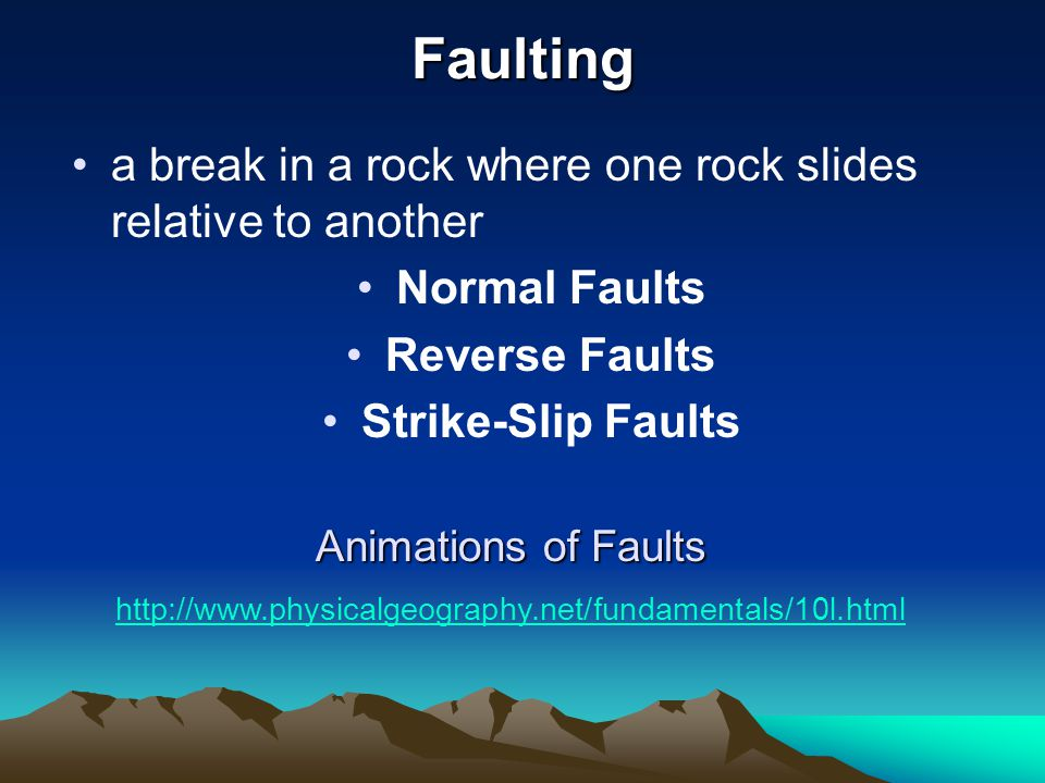 Faulting a break in a rock where one rock slides relative to another