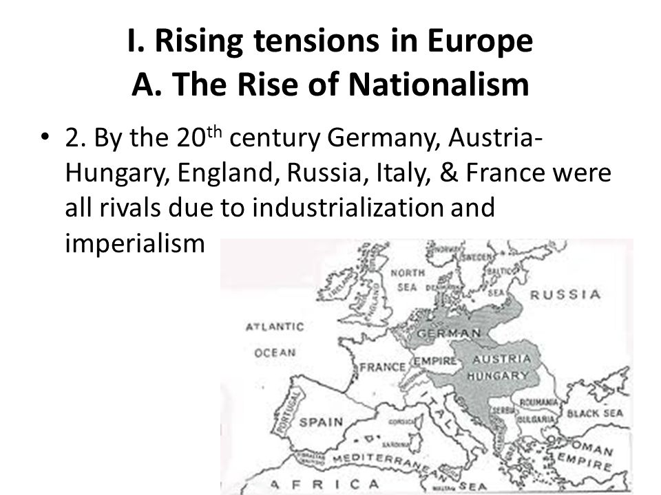 I. Rising tensions in Europe A. The Rise of Nationalism
