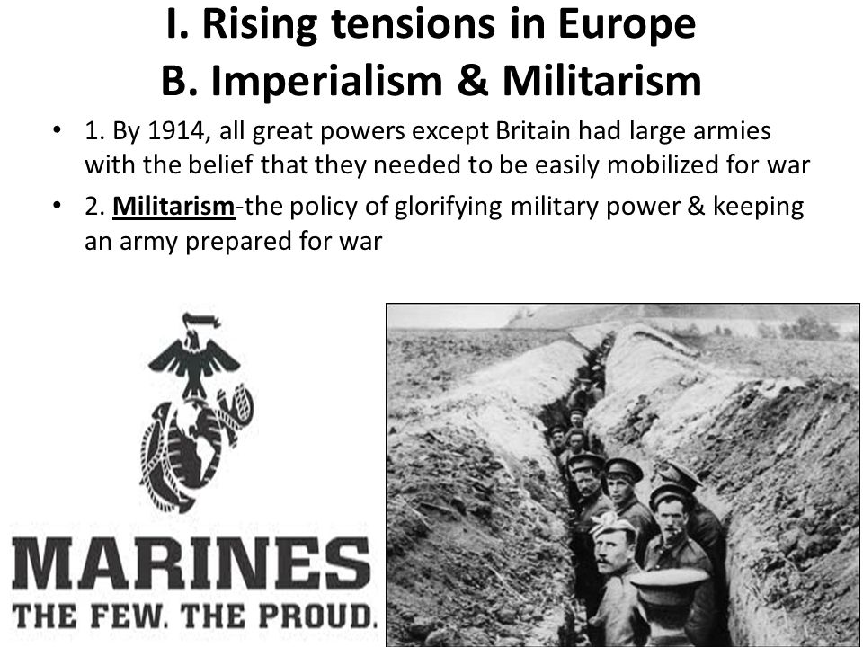 I. Rising tensions in Europe B. Imperialism & Militarism