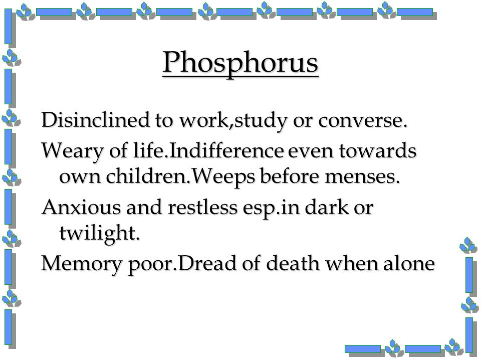 Phosphorus Disinclined to work,study or converse.
