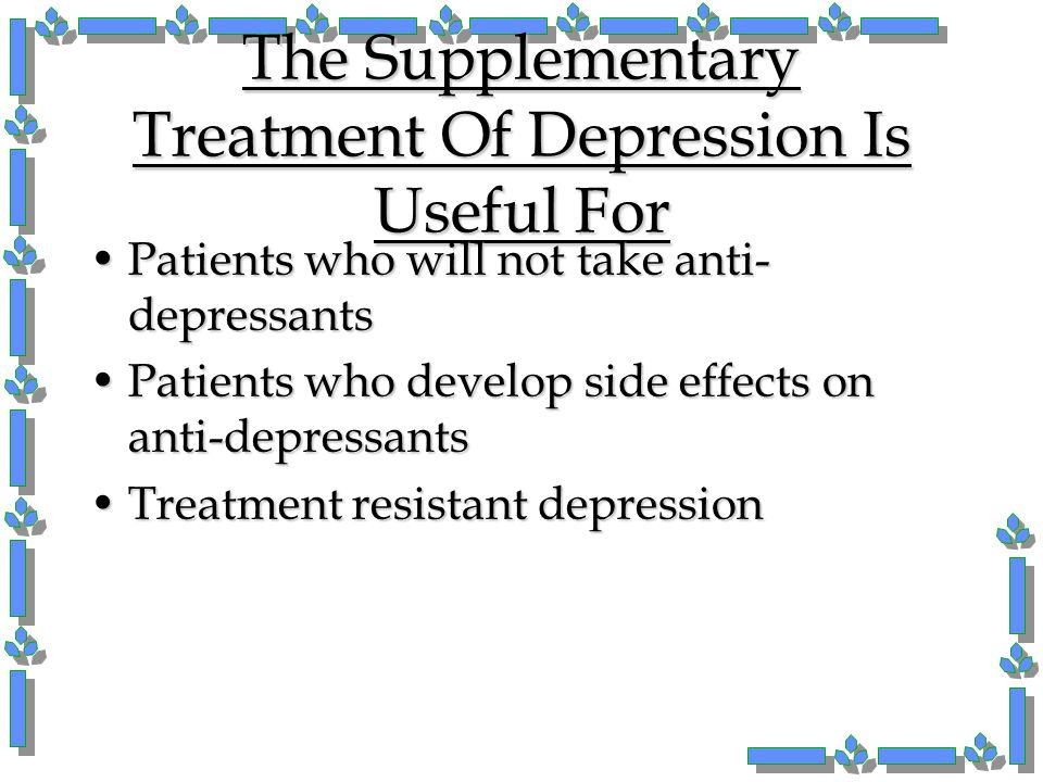 The Supplementary Treatment Of Depression Is Useful For