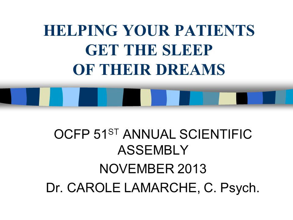 HELPING YOUR PATIENTS GET THE SLEEP OF THEIR DREAMS