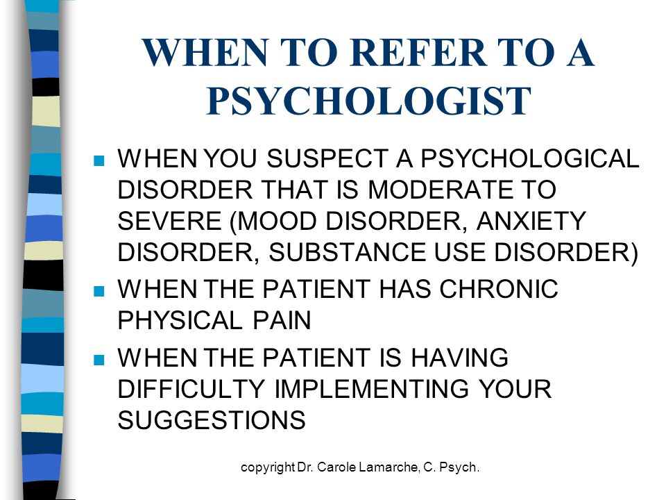 WHEN TO REFER TO A PSYCHOLOGIST