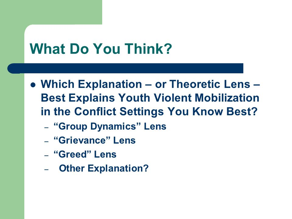 What Do You Think Which Explanation – or Theoretic Lens – Best Explains Youth Violent Mobilization in the Conflict Settings You Know Best