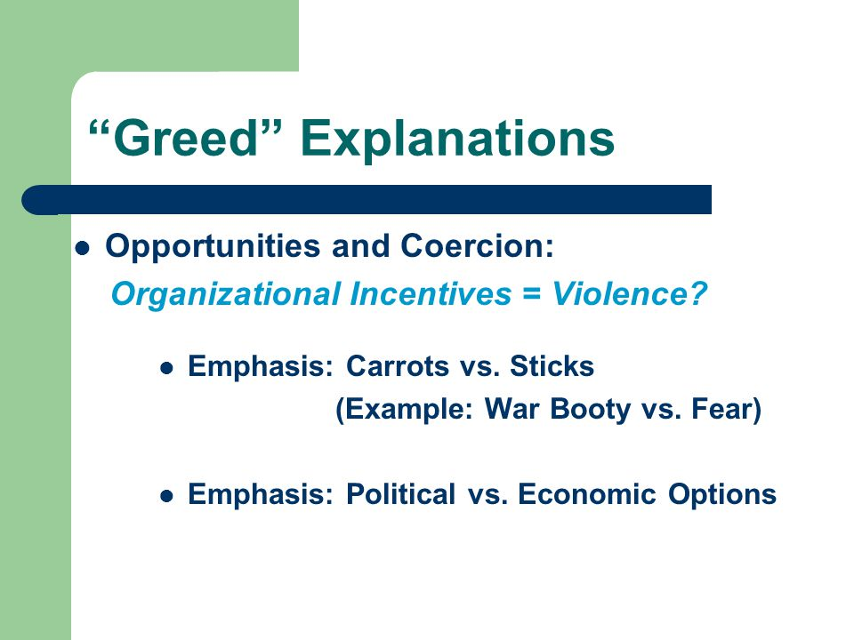 Greed Explanations Opportunities and Coercion: