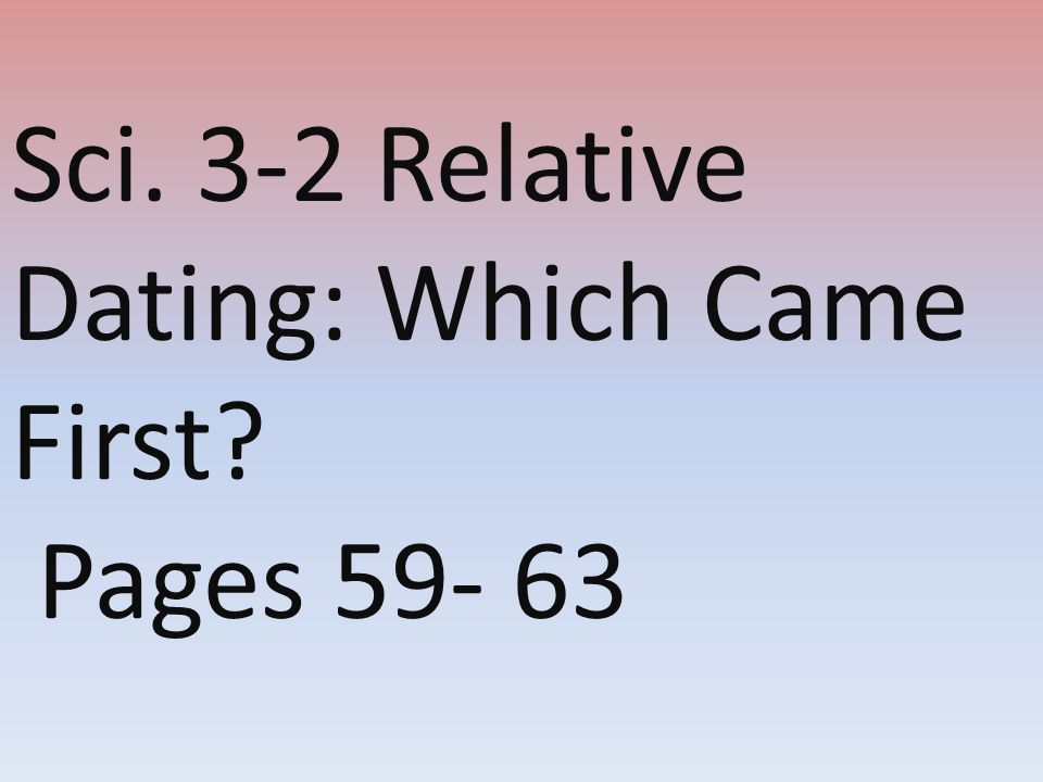 Sci. 3-2 Relative Dating: Which Came First