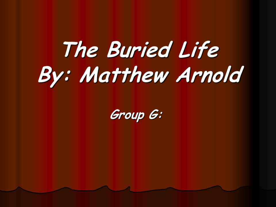 The Buried Life By: Matthew Arnold