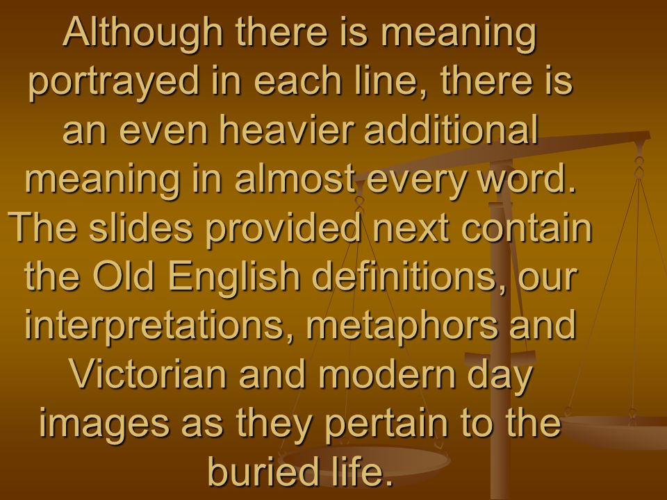 Although there is meaning portrayed in each line, there is an even heavier additional meaning in almost every word.