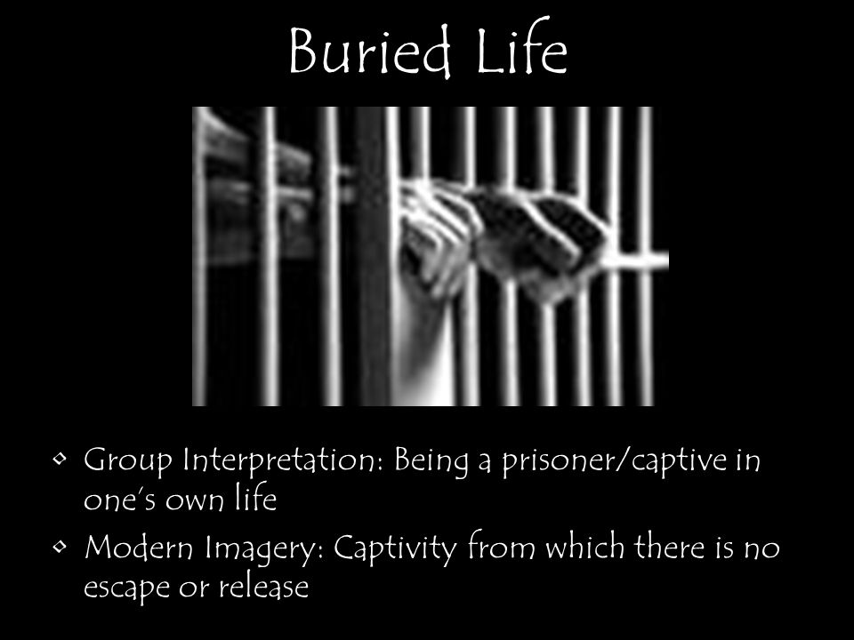 Buried Life Group Interpretation: Being a prisoner/captive in one's own life.