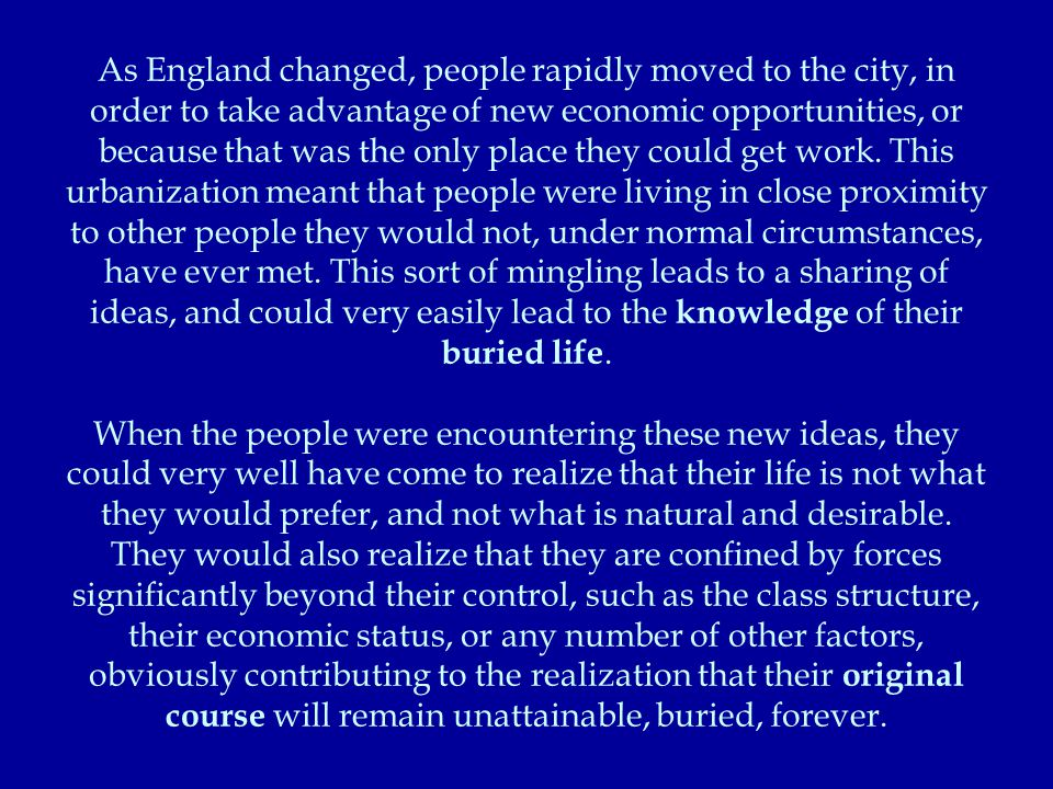 As England changed, people rapidly moved to the city, in order to take advantage of new economic opportunities, or because that was the only place they could get work.