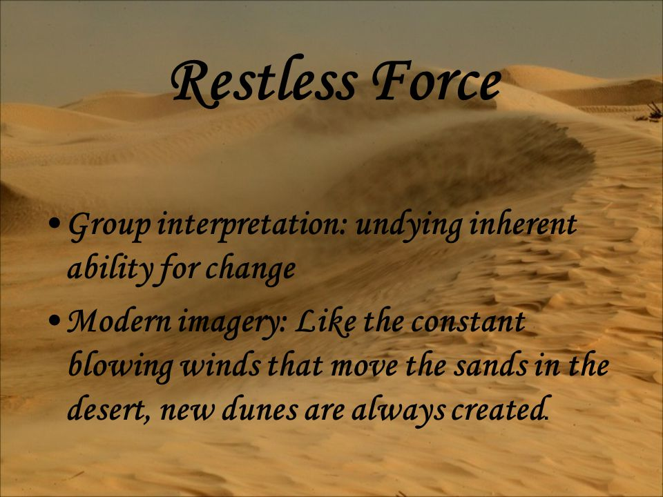 Restless Force Group interpretation: undying inherent ability for change.