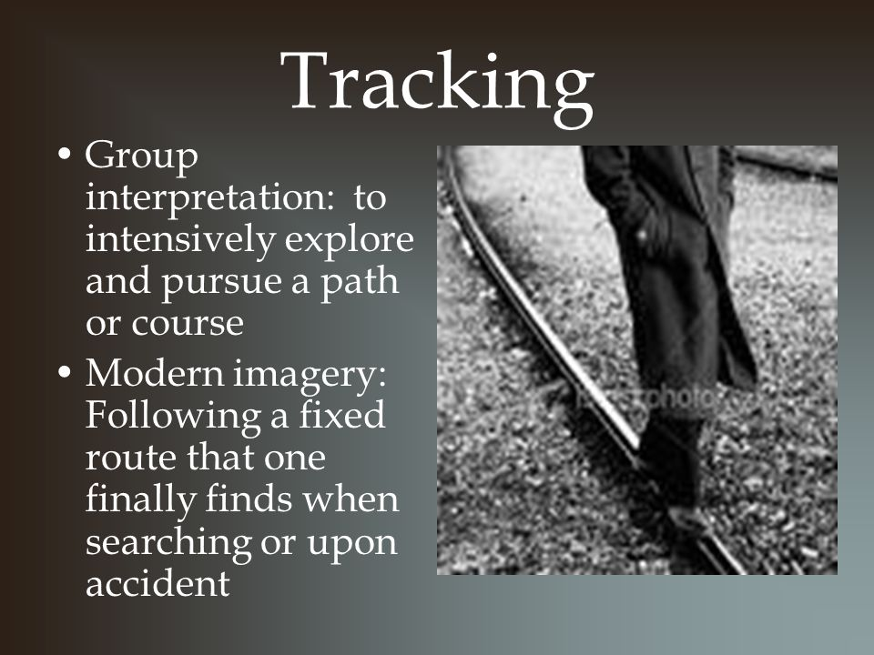 Tracking Group interpretation: to intensively explore and pursue a path or course.