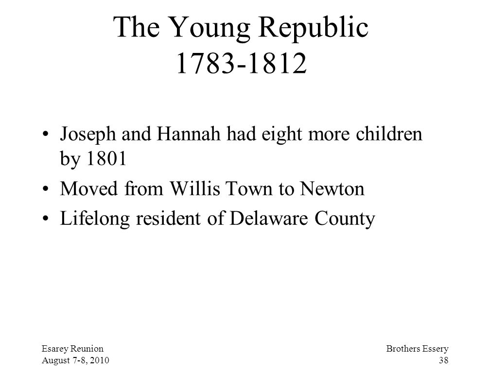 The Young Republic 1783-1812 Joseph and Hannah had eight more children by 1801. Moved from Willis Town to Newton.
