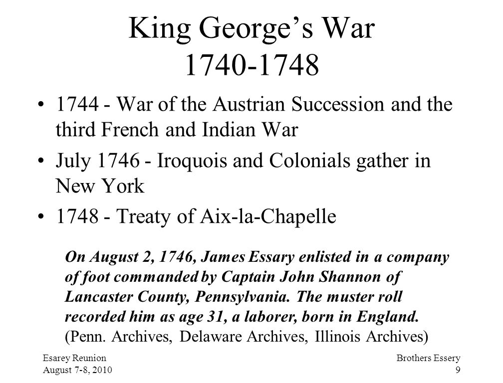 King George's War 1740-1748 1744 - War of the Austrian Succession and the third French and Indian War.