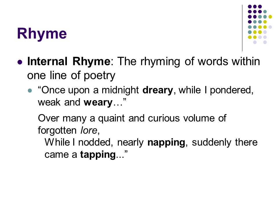 Rhyme Internal Rhyme: The rhyming of words within one line of poetry