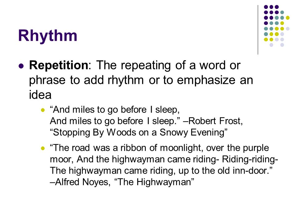Rhythm Repetition: The repeating of a word or phrase to add rhythm or to emphasize an idea.