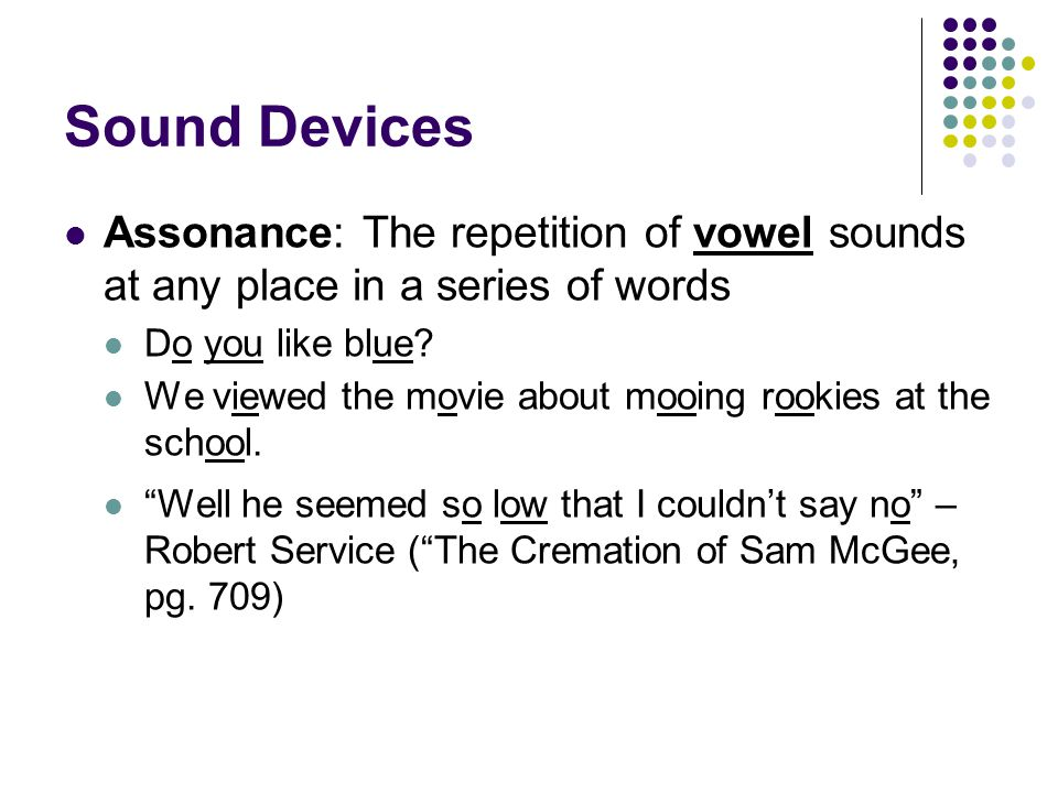 Sound Devices Assonance: The repetition of vowel sounds at any place in a series of words. Do you like blue