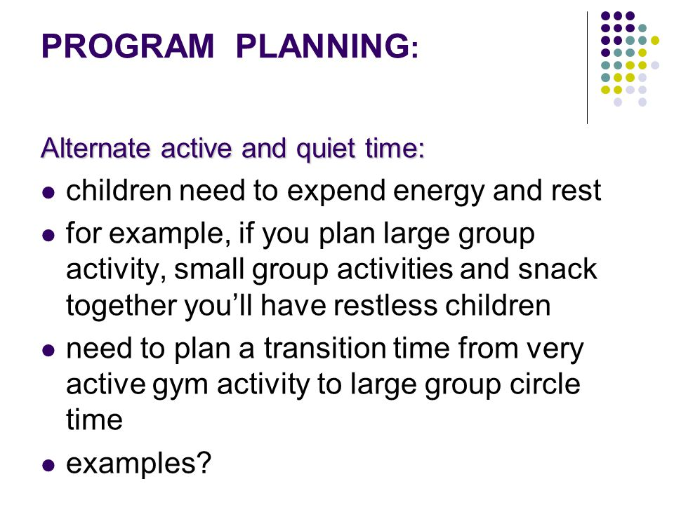 PROGRAM PLANNING: children need to expend energy and rest