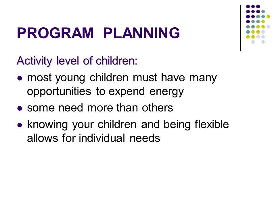 PROGRAM PLANNING Activity level of children: