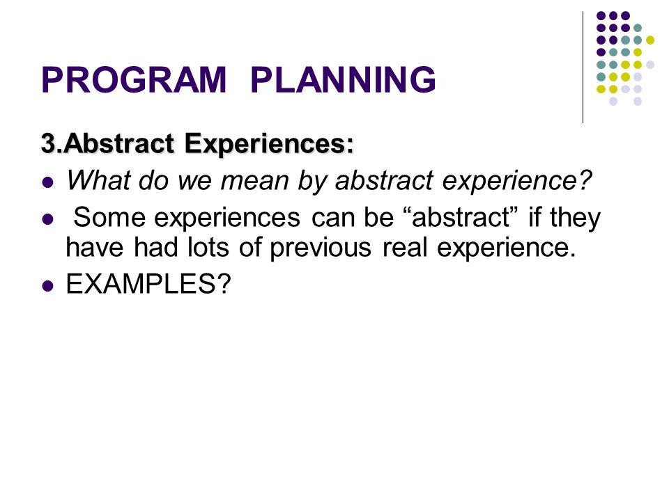 PROGRAM PLANNING 3.Abstract Experiences: