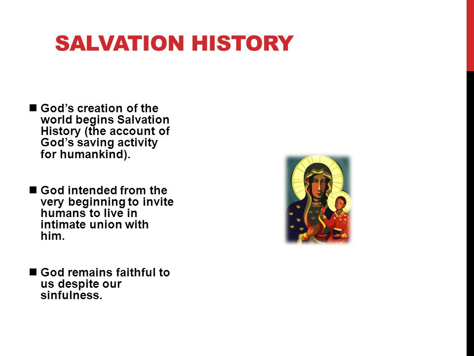 Salvation History God's creation of the world begins Salvation History (the account of God's saving activity for humankind).