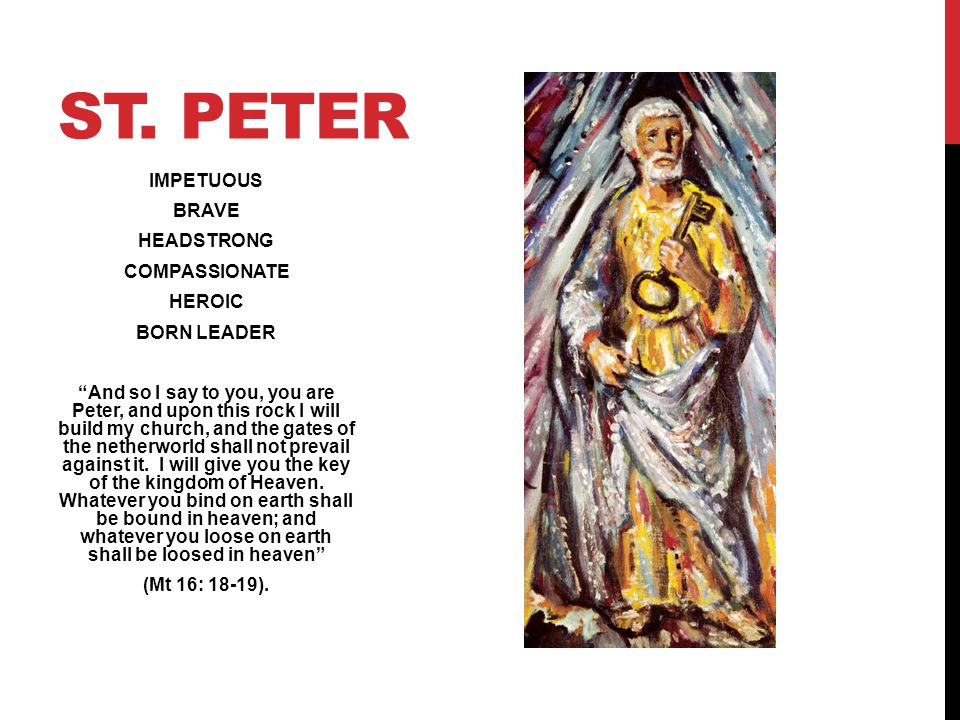 St. Peter IMPETUOUS BRAVE HEADSTRONG COMPASSIONATE HEROIC BORN LEADER