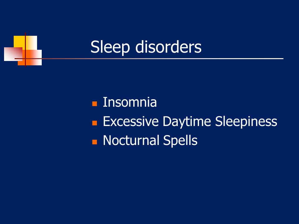Sleep disorders Insomnia Excessive Daytime Sleepiness Nocturnal Spells