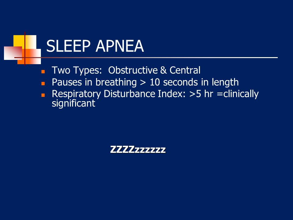 SLEEP APNEA Two Types: Obstructive & Central