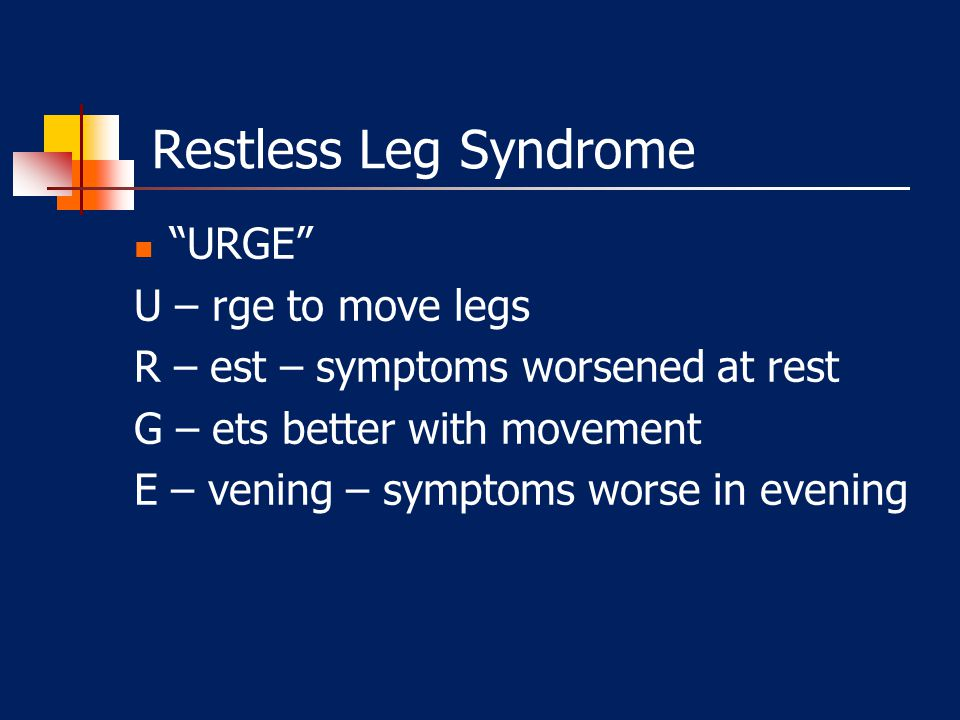 Restless Leg Syndrome URGE U – rge to move legs
