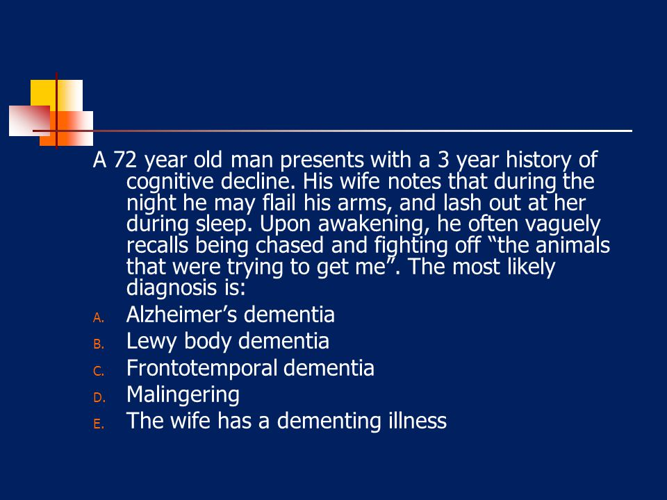A 72 year old man presents with a 3 year history of cognitive decline