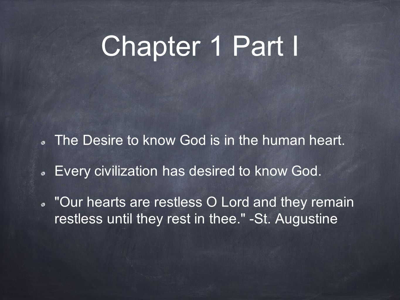 Chapter 1 Part I The Desire to know God is in the human heart.