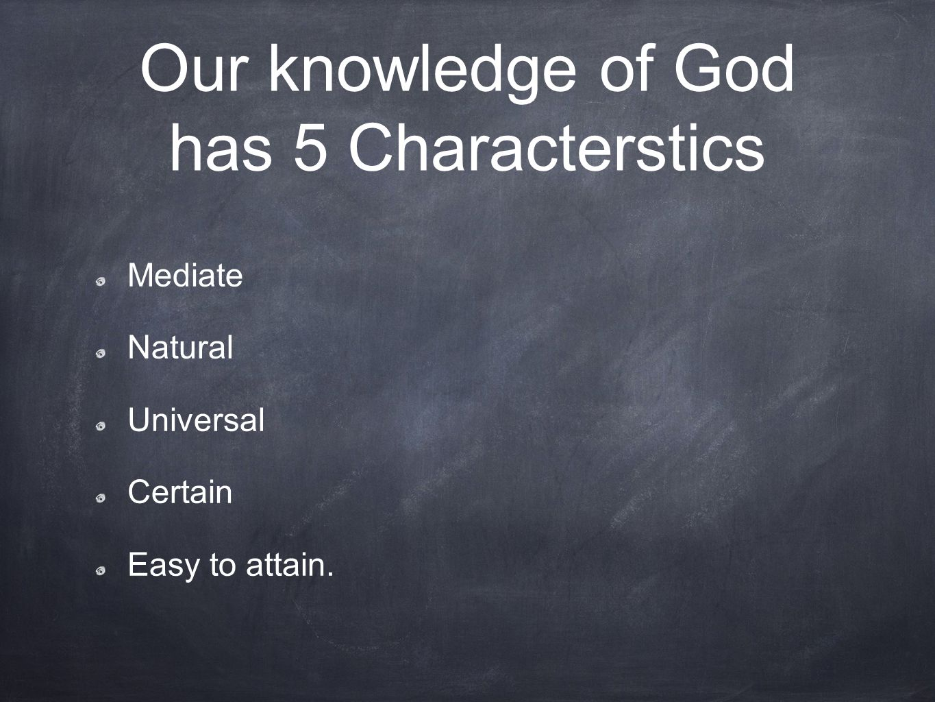 Our knowledge of God has 5 Characterstics