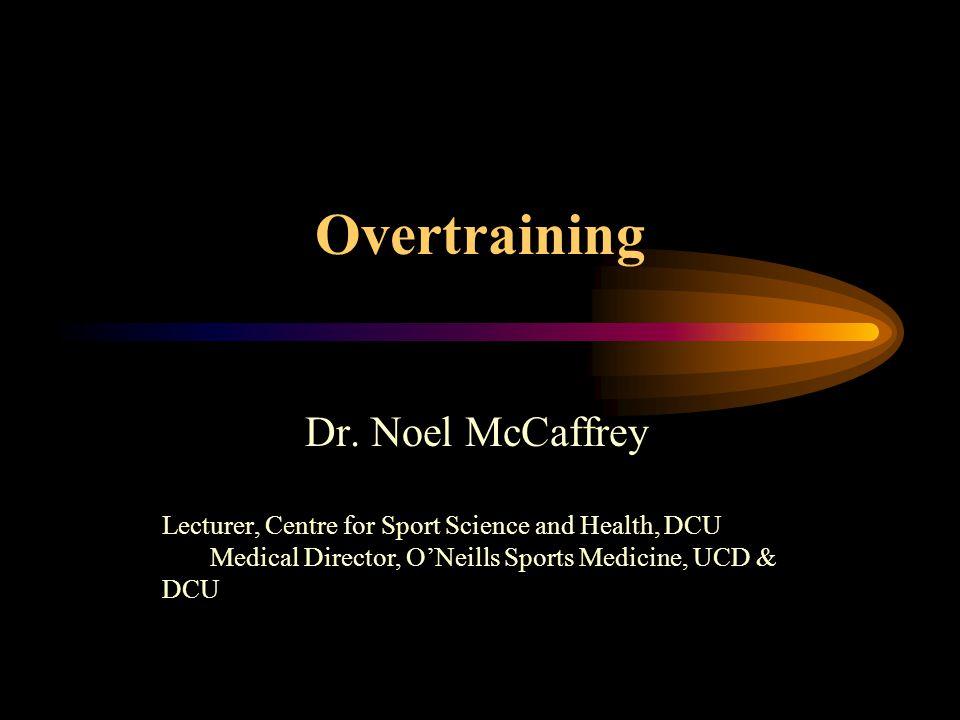 Overtraining Dr. Noel McCaffrey