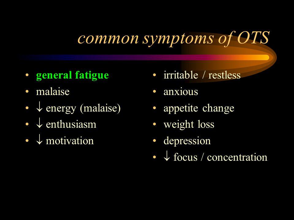 common symptoms of OTS general fatigue malaise  energy (malaise)