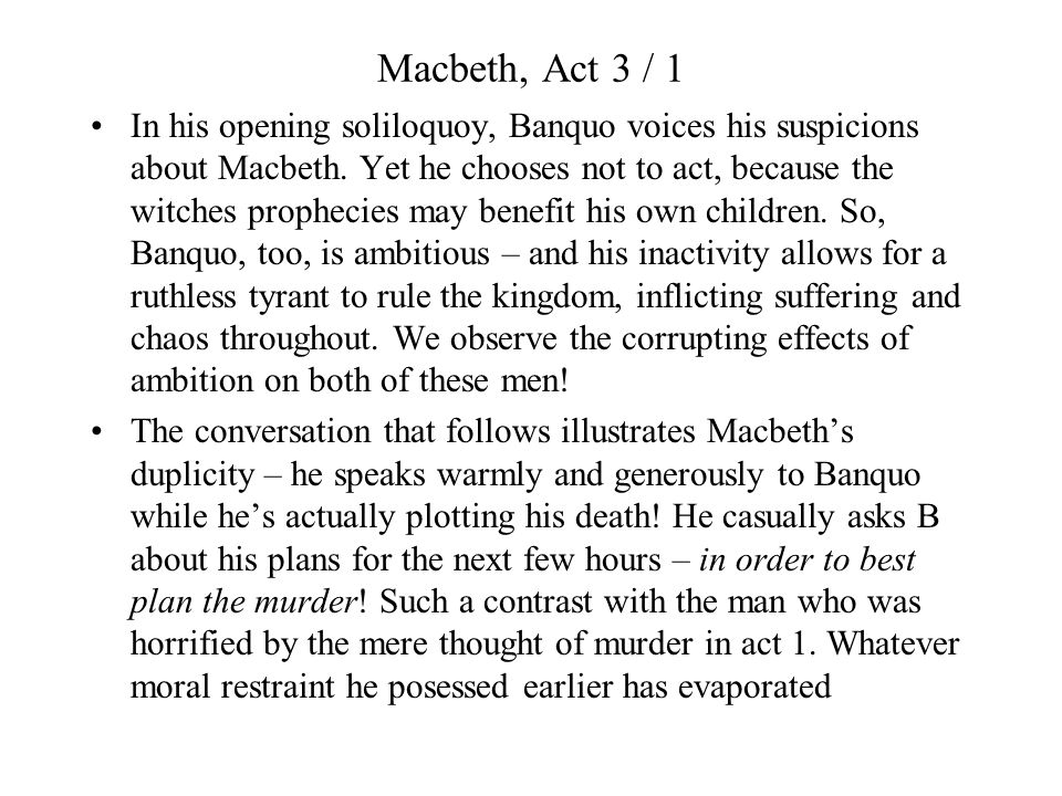 macbeth duplicity Macbeth does hold some machiavellian qualities like maintaining the fear of his army, restraining himself from possessing the women that belong to others, and not being opposed to using force in order to obtain that which he desires.