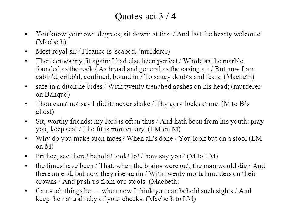 Quotes act 3 / 4 You know your own degrees; sit down: at first / And last the hearty welcome. (Macbeth)