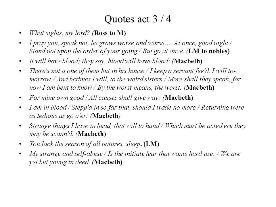 Quotes act 3 / 4 What sights, my lord (Ross to M)