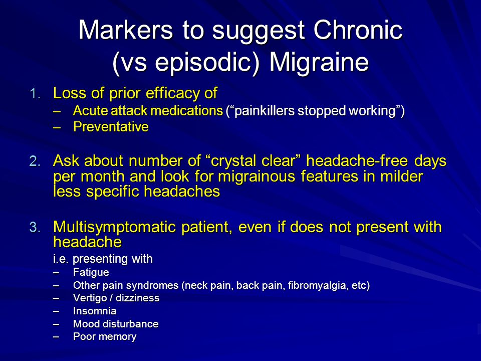 Markers to suggest Chronic (vs episodic) Migraine