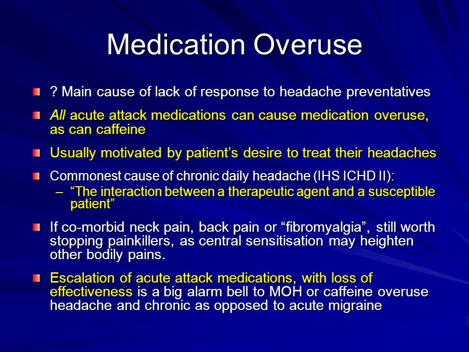 Medication Overuse Main cause of lack of response to headache preventatives.
