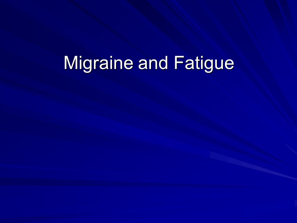 Migraine and Fatigue