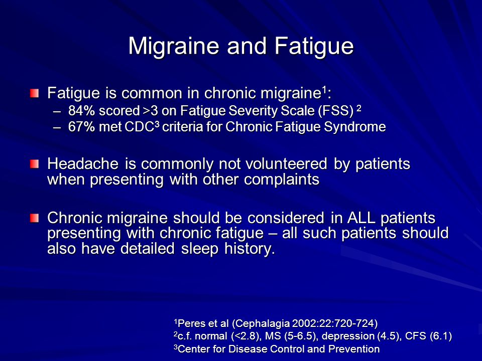 Migraine and Fatigue Fatigue is common in chronic migraine1: