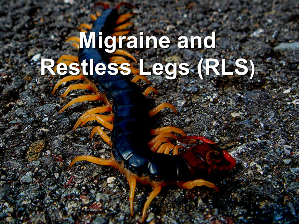 Migraine and Restless Legs (RLS)